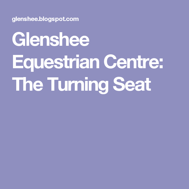 Glenshee Equestrian Centre: The Turning Seat