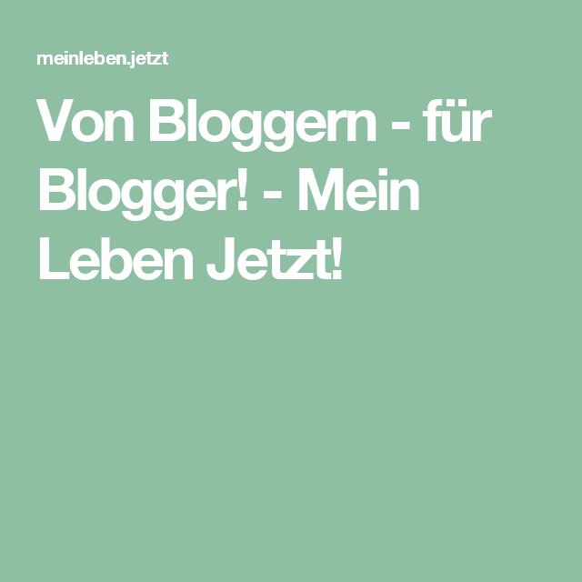 Von Bloggern - für Blogger! - Mein Leben Jetzt!