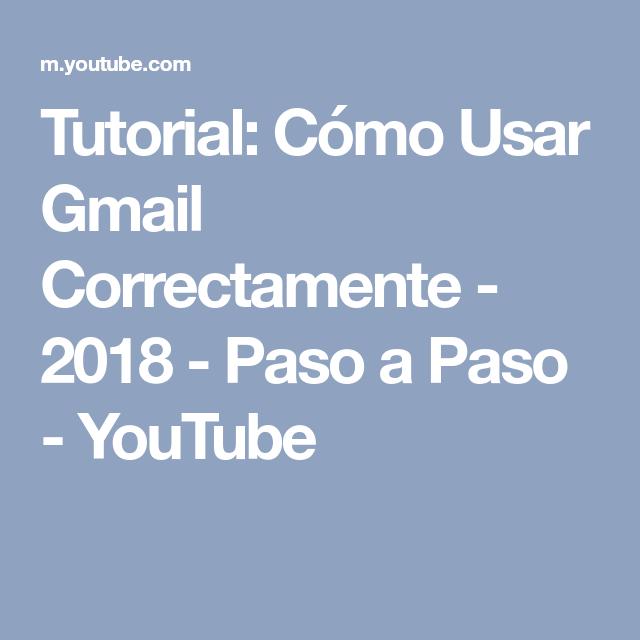 Tutorial Cómo Usar Gmail Correctamente 2018 Paso A