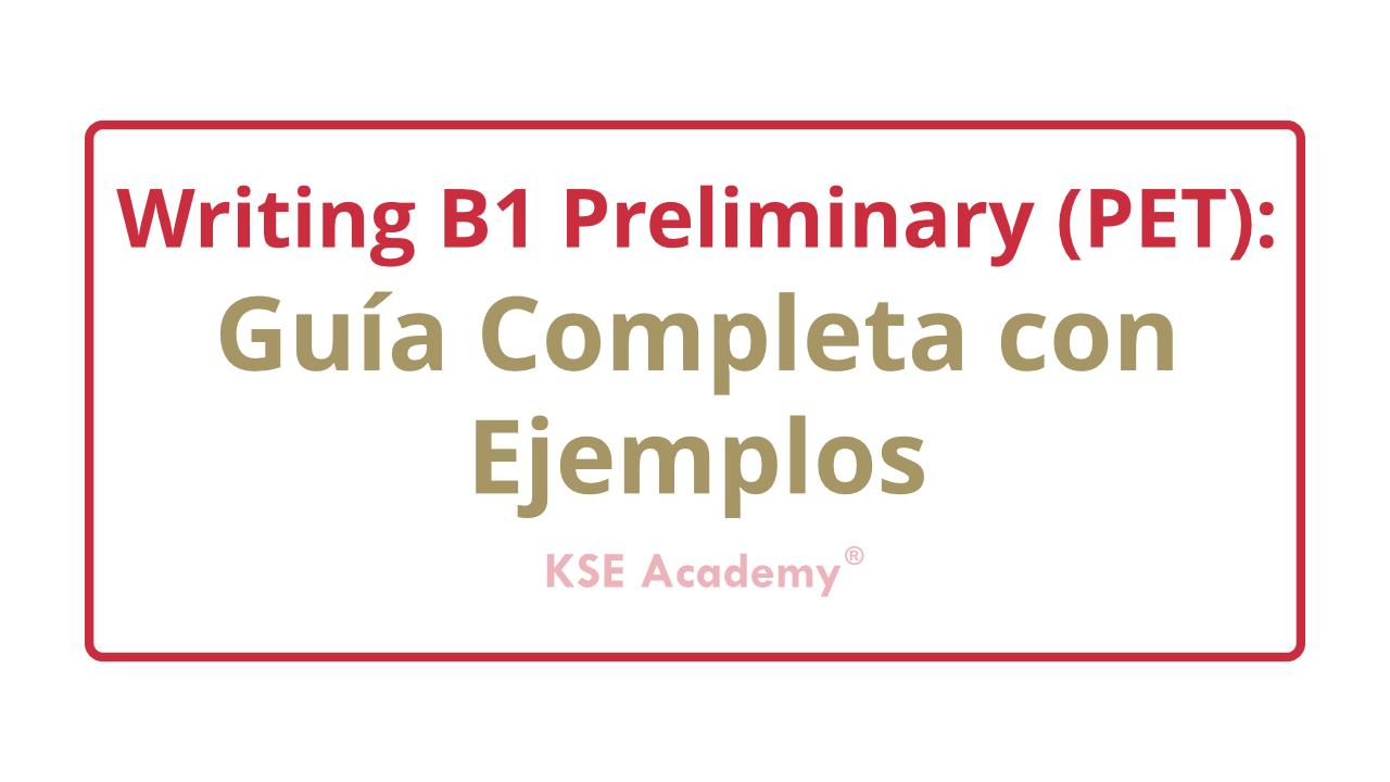Writing B1 Preliminary Pet Guía Completa Y Ejemplos Kse Academy Lectura Completo