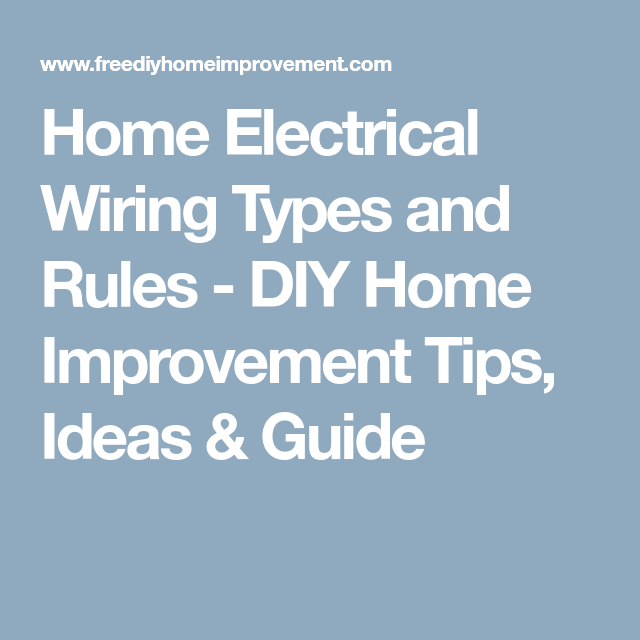 Home Electrical Wiring Types and Rules - DIY Home Improvement Tips ...