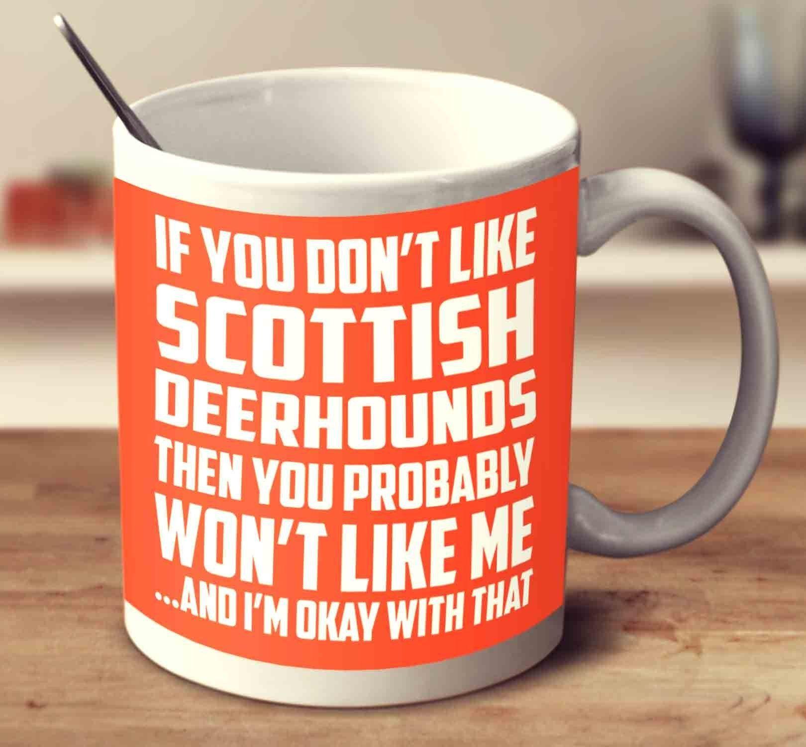 If You Don't Like Scottish Deerhounds