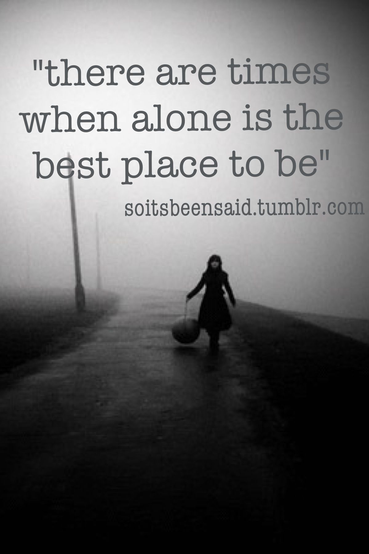 Quotes On Solitude Quotes Quote Quotation Quotations There Are Times When Alone Is