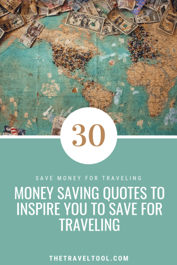 30 Money Saving Quotes To Inspire To Save For Traveling The Travel Tool Saving Quotes Travel Money Best Travel Quotes