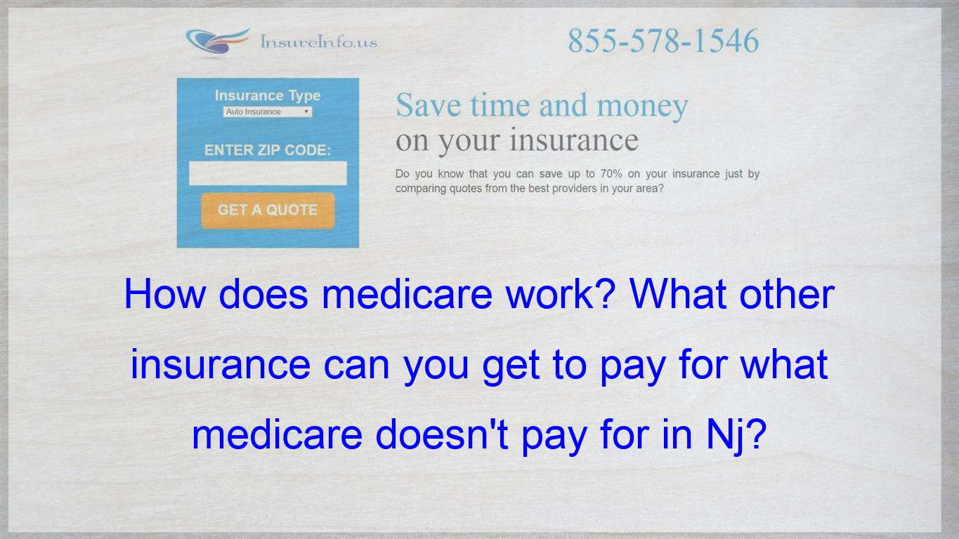 How Does Medicare Work What Other Insurance Can You Get To Pay