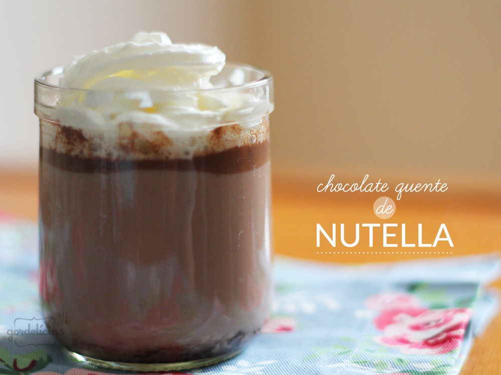 Chocolate Quente de Nutella | Gordelícias                                                                                                                                                                                 Mais