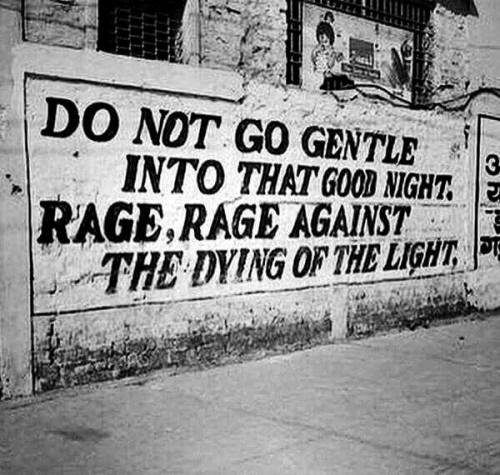 Do Not Go Gently Into That Night Rage Rage Against Your: There Is No Graffiti Like Dylan Thomas Graffiti
