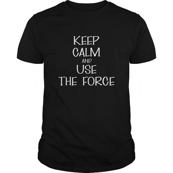 And use the force Tee Keep calm And use the force T Shirts, Hoodie. Shopping Online Now ==► https://www.sunfrog.com/LifeStyle/And-use-the-force-T-shirt--Keep-calm-And-use-the-force-Black-Guys.html?41382