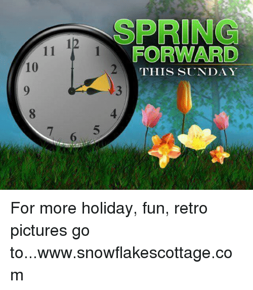 Memes And Holiday Spring Forward This Sunday For More Holiday Fun Retro Pictures Go To Www Snowflakescottag Spring Forward Retro Pictures Spring