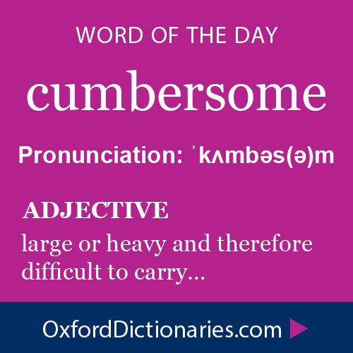 Cumbersome (adjective): Large Or Heavy And Therefore Difficult To Carry.  Word Of