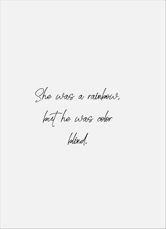 She Was A Rainbow But He Was Color Blind Quotes Lifequotes Funnyquotes Lovequotes Wisdomquotes Wisdom Quotes Blind Quotes Rainbow Quote