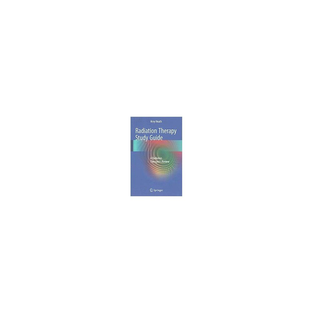 Radiation Therapy : A Radiation Therapist's Review (Study Guide)  (Paperback) (Amy