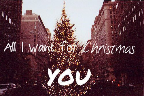 All I Want For Christmas Is You Love Quote Holiday Need Christmas Cheer  Giving