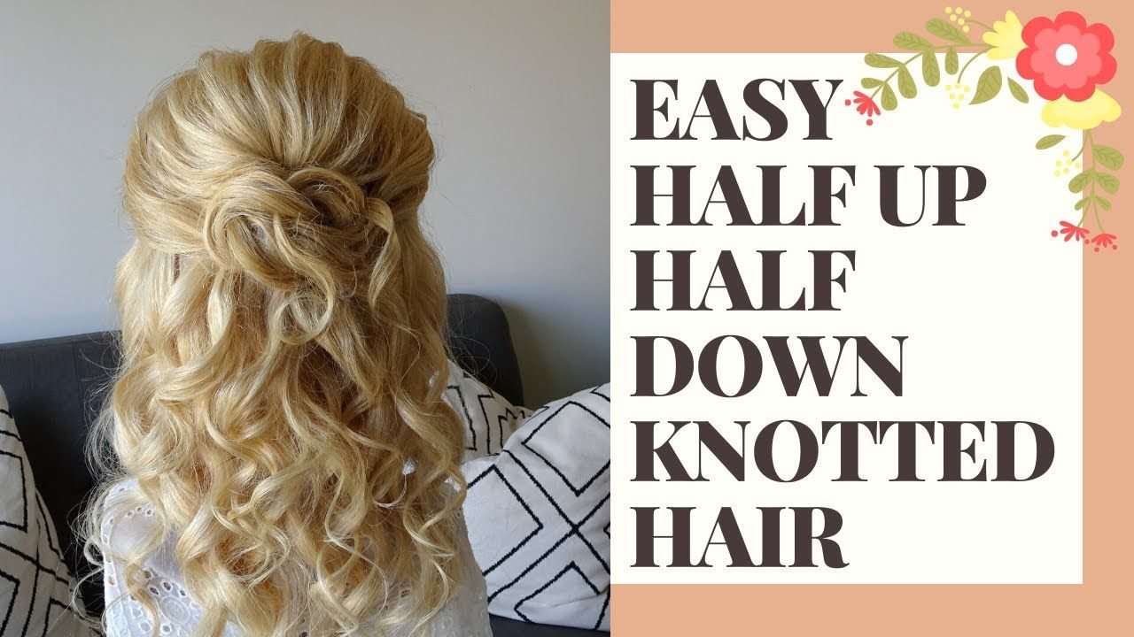 Easy Half Up Half Down Knotted Hair Tutorial Youtube In 2020 Hair Tutorial Hair Half Up Half Down
