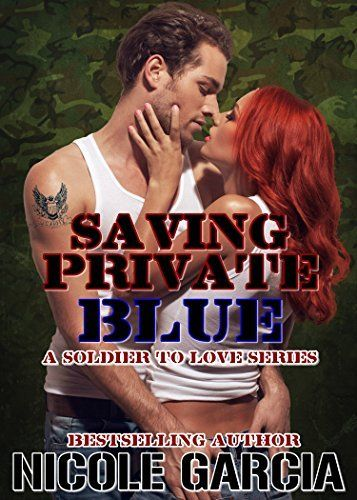 Saving Private Blue (A Soldier To Love Book 1) by Nicole Garcia, http://www.amazon.com/dp/B00KYGD3YK/ref=cm_sw_r_pi_dp_olKtvb03741T2