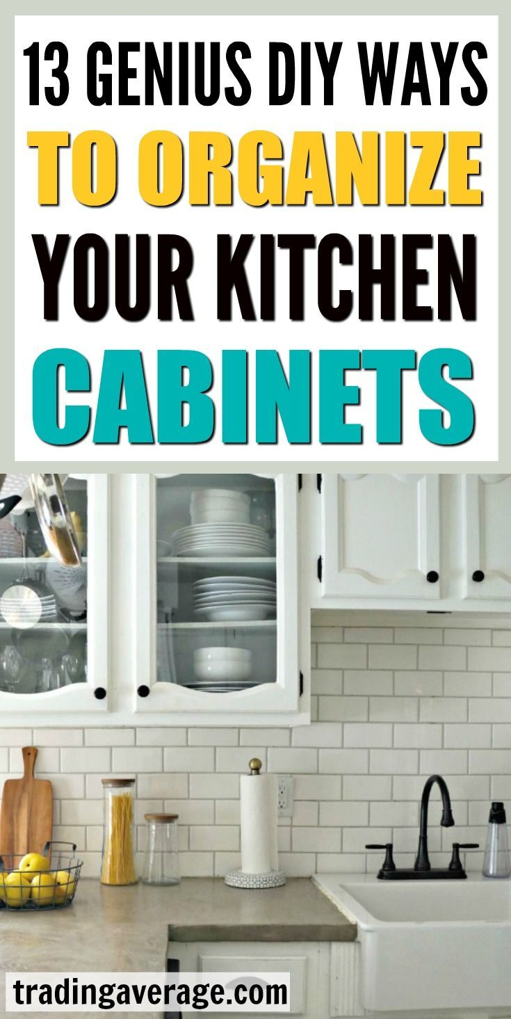13 Genius Ways to Organize Your Kitchen Cabinets | Pinterest ...