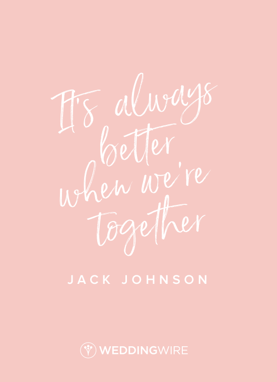 Loev Quote Idea Love Songs It S Always Better When We Re Together Jack Johnson Quote Love Song Quotes Love Quotes Jack Johnson Quotes