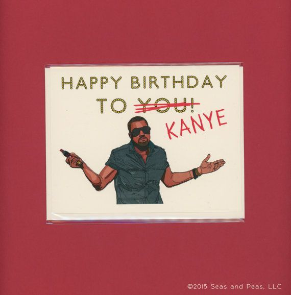 Kanye Jacked Your Birthday Kanye West Funny Birthday Card Kanye West Card Beyonce Beyonce Brother Birthday Quotes Birthday Humor Funny Birthday Cards