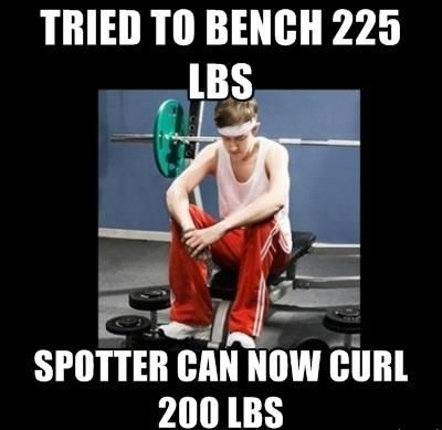 Tried To Bench 225lbs Spotter Can Now Curl 200lbs Fitness Gymhumour Gym Www Lukehackett Co Uk Workout Humor Gym Humor Gym