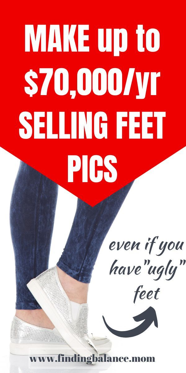 Selling Feet Pics to Make Money Online, How to Get