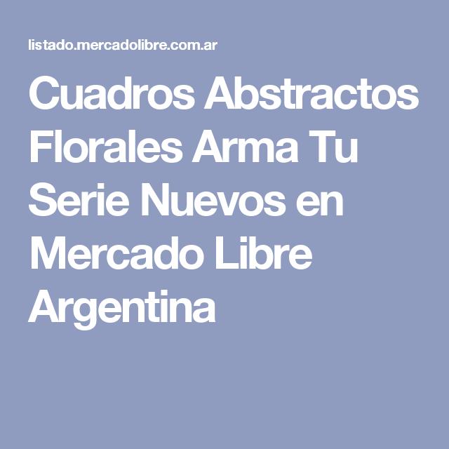 Cuadros Abstractos Florales Arma Tu Serie Nuevos en Mercado Libre ...