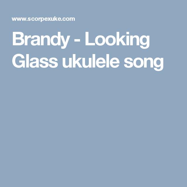 Brandy Looking Glass Ukulele Song Ukulele Pinterest Ukulele