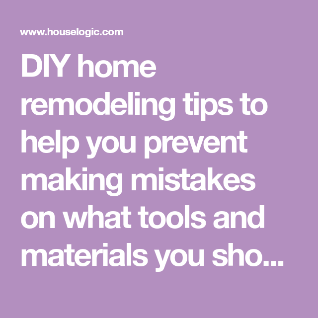 DIY home remodeling tips to help you prevent making mistakes on what tools and materials you should use and buy. Get DIY and home remodeling tips at HouseLogic.