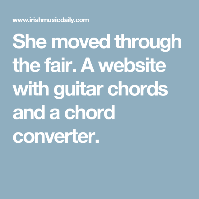 She Moved Through The Fair A Website With Guitar Chords And A Chord