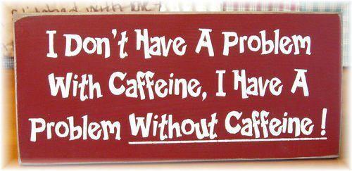 caffeine....