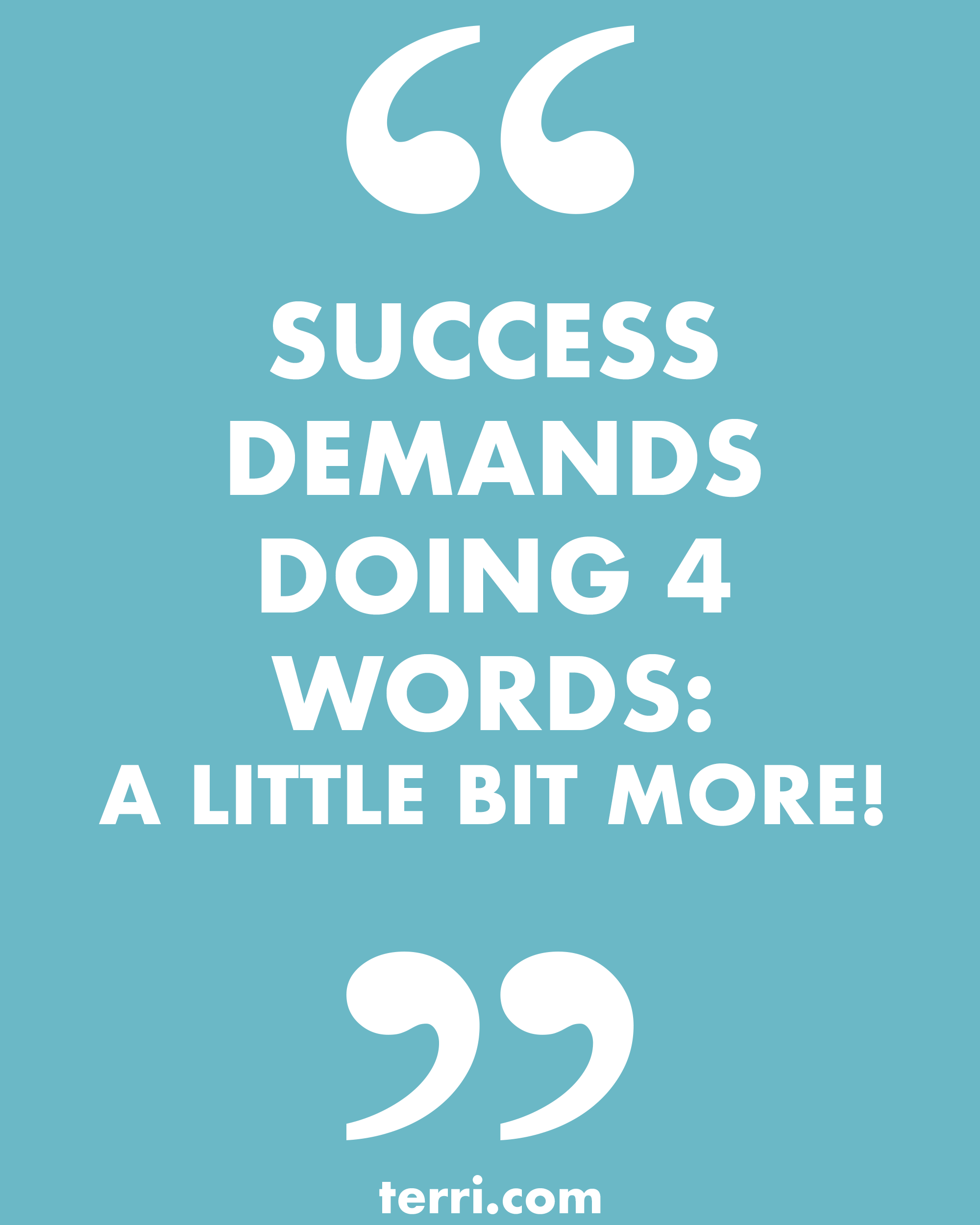 Success demands doing 4 words a little bit more for more weekly podcast motivational quotes and success tips follow terri savelle foy on pinterest