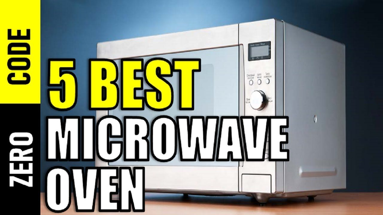 5 Best Microwave Oven 2019 Top 5 Microwave Oven Reviews