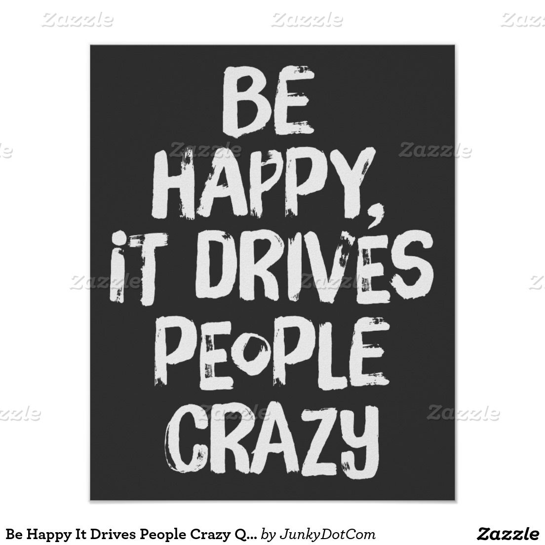 Life Quotes Posters Be Happy It Drives People Crazy Quote Poster  Quote Posters