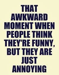 Image Result For Annoying Friend Quotes Awkward Moments Funny Dating Quotes Family Quotes Funny