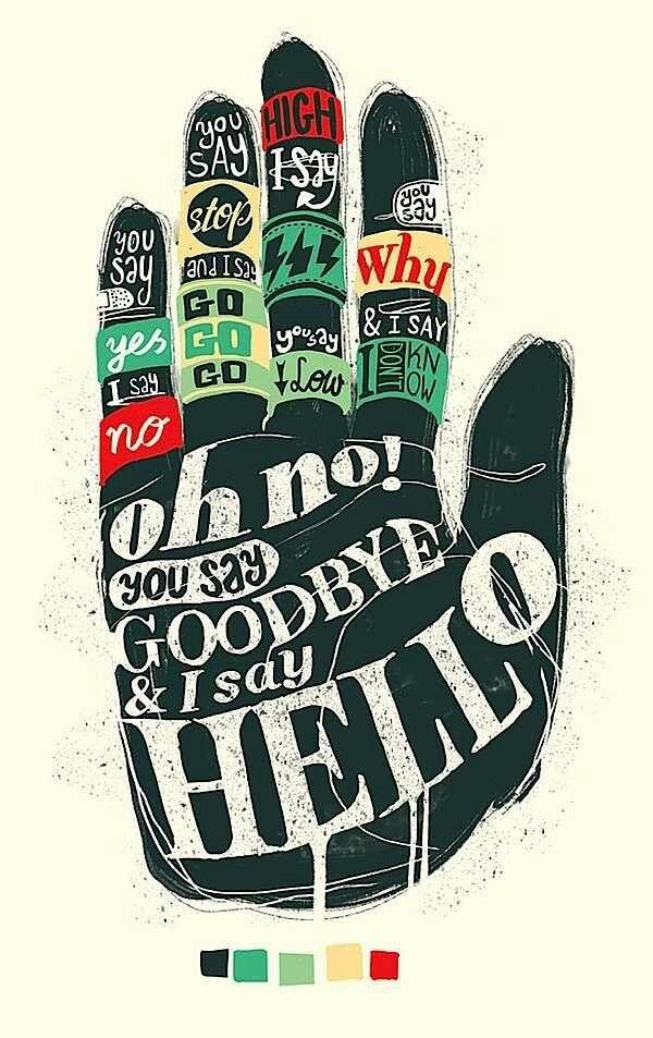 Hello not goodbye.  you say goodbye and I say hello....hello, hello....