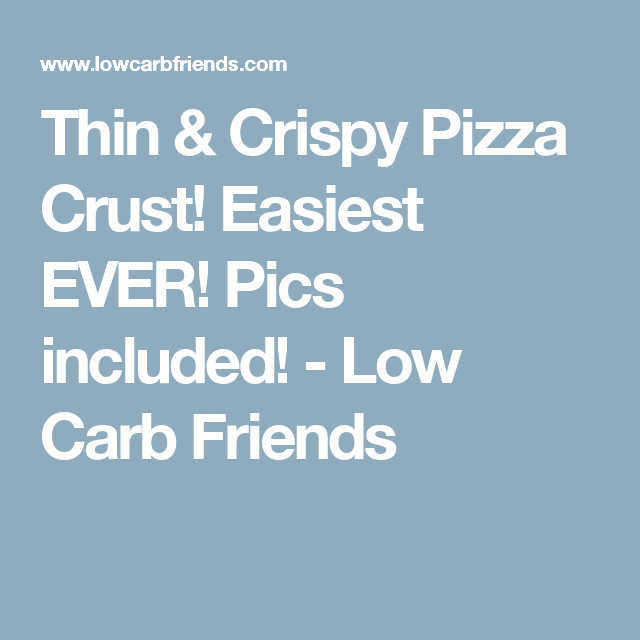 Thin Crispy Pizza Crust Easiest Ever Pics Included Low Carb Friends Pizza Crust Crispy Pizza Crust Low Carb