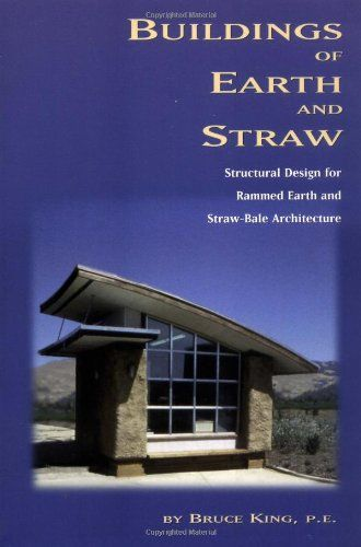 Buildings of earth and straw : structural design for rammed earth and straw-bale architecture / Bruce King. Bibsys: http://ask.bibsys.no/ask/action/show?pid=07073884x&kid=biblio