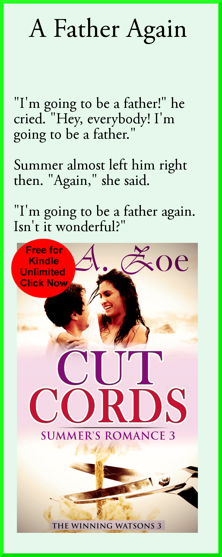 Can Clayton handle fatherhood again? At 50 years of age?  Pregnancy sparks a new fear inside Summer: What if Clayton someday practices his furry fetish with his own child? #lazoe #contemporaryromance #oldermanyoungerwoman Free on Kindle Unlimited! Check it out: http://www.amazon.com/Cut-Cords-Summers-Romance-Winning-ebook/dp/B00OY8WNGI/