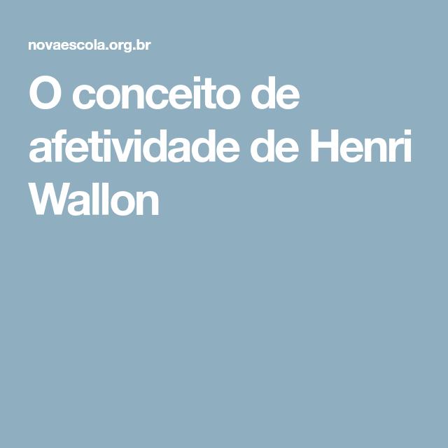59a75e27cf7 O conceito de afetividade de Henri Wallon