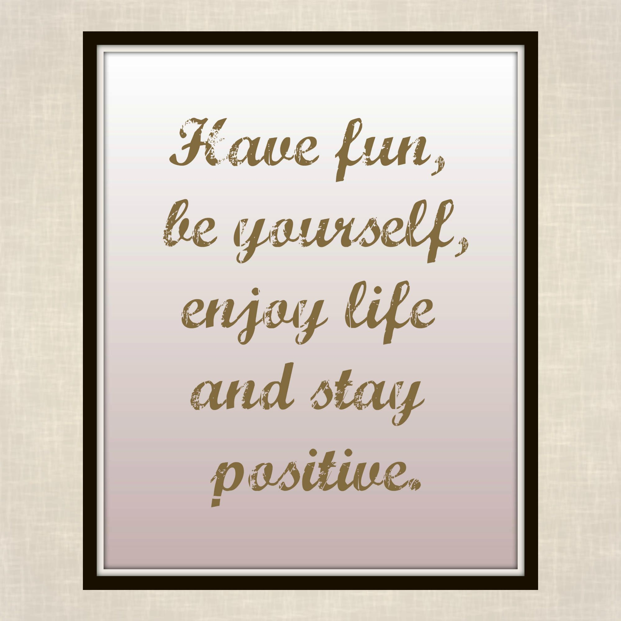 Have Fun Be Yourself Enjoy Life And Stay Positive Tatiana Maslany Quote Printable Staying Positive Have F Reiki Quotes Enjoy Life Printable Quotes