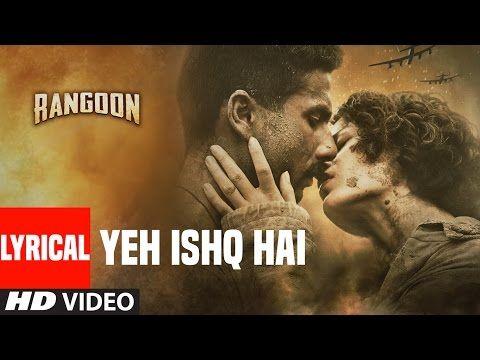 Yeh Ishq Hai By Arijit Singh Hindi Movie Rangoon Mp3 Song Download Latest Music Songs Lyrics Upcoming Movies