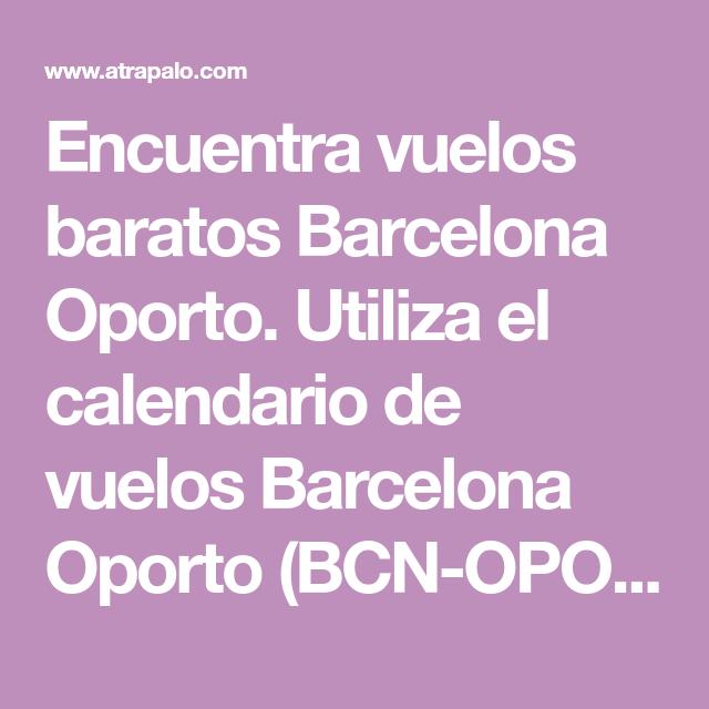 Calendario Atrapalo.Encuentra Vuelos Baratos Barcelona Oporto Utiliza El Calendario De