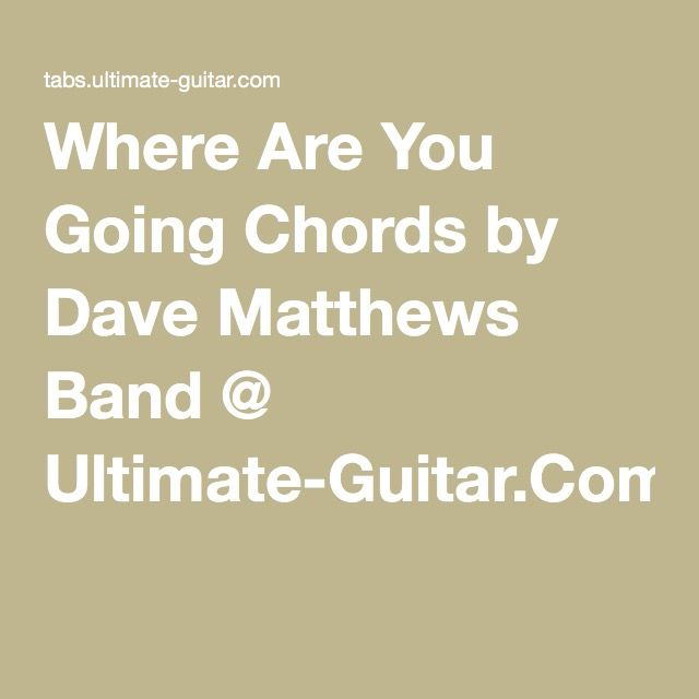 Where Are You Going Chords By Dave Matthews Band Ultimate Guitar