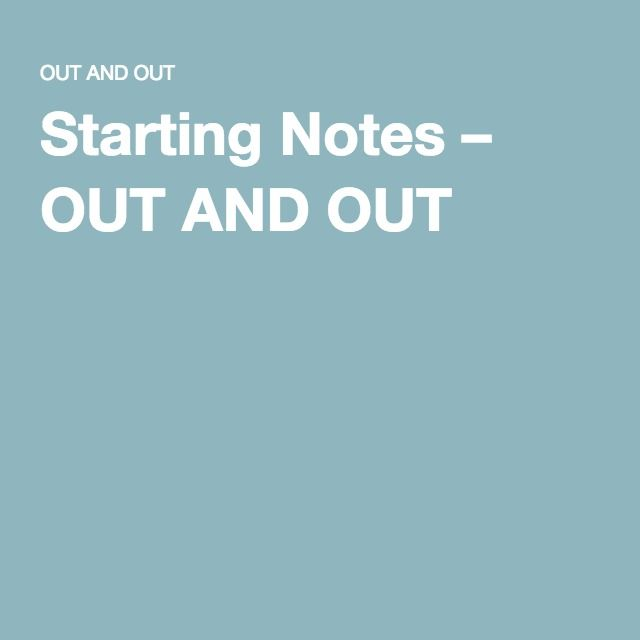 Starting Notes – OUT AND OUT