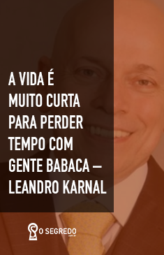 A Vida é Muito Curta Para Perder Tempo Com Gente Babaca Leandro Karnal