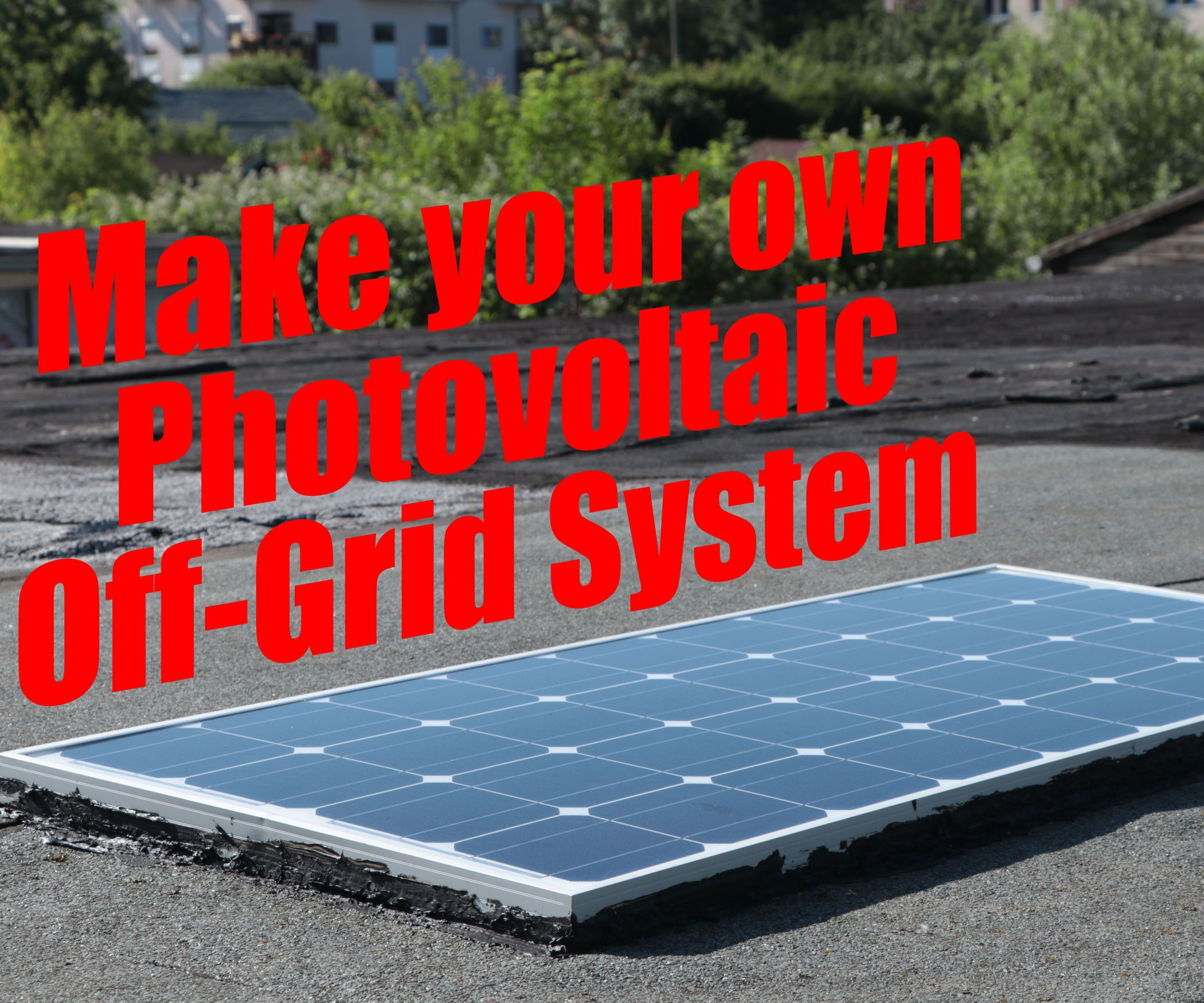 Make Your Own Photovoltaic Off Grid System 4 Steps With Pictures Via Instructables By Greatscottlab Off Grid System Solar Panels Solar