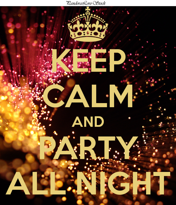 Keep Calm And Party All Night Party Hard Quote Party Quotes Keep Calm