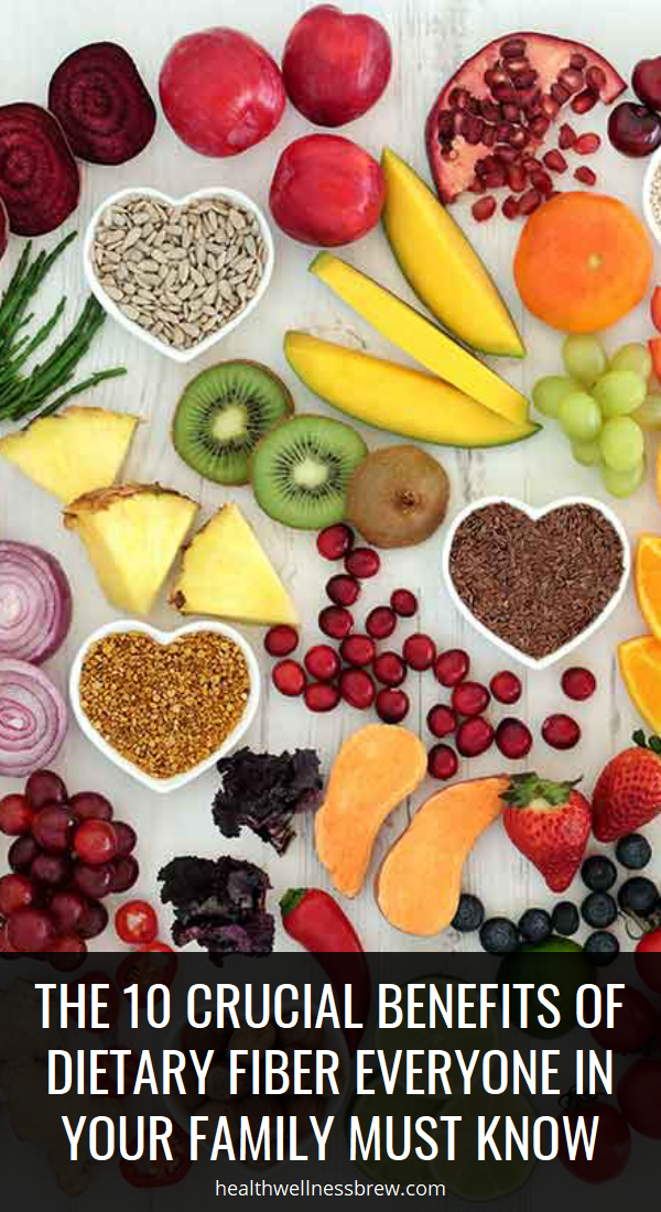 The 10 Crucial Benefits Of Dietary Fiber Everyone In Your