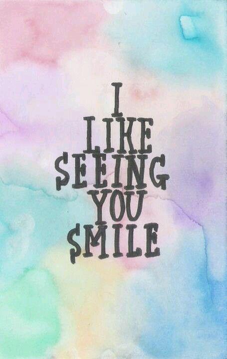 I like seeing you smile