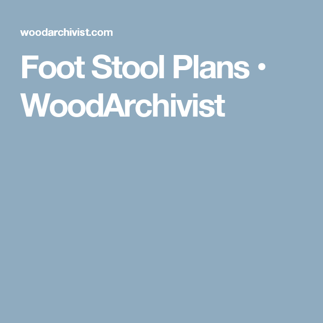 foot stool plans • woodarchivist step stools and benches