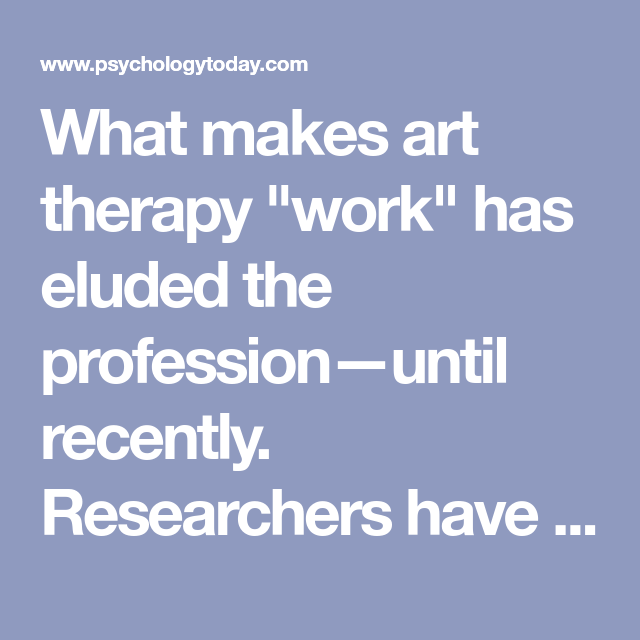 What makes art therapy work has eluded the professionuntil